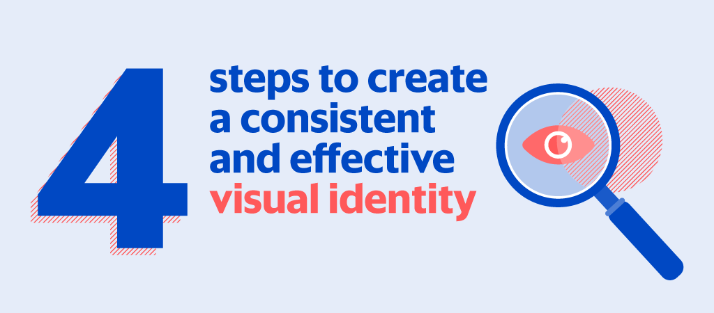 4 steps to create a consistent and effective visual identity